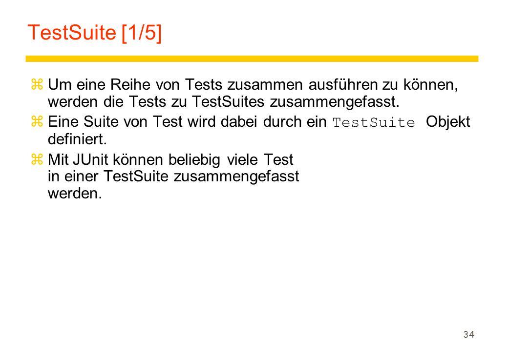 TestSuite [1/5] Um eine Reihe von Tests zusammen ausführen zu können, werden die Tests zu TestSuites zusammengefasst.
